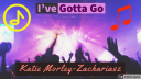 KatieMorleyZachariasz  - I've Gotta Go